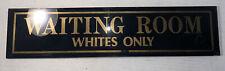 Waiting Room Glass Sign, Segregation Era Whites Only 17�x4�