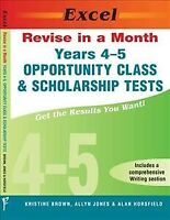 Years 4-5 Opportunity Class and Scholarship Tests (Excel Revise in a Month ),...