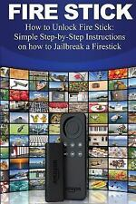 Fire Stick: How to Unlock Fire Stick: Simple Step by Step Instructions on how to