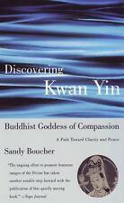Discovering Kwan Yin, Buddhist Goddess of Compassion : A Path Toward Clarity...