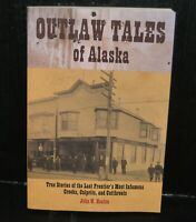 Outlaw Tales of Alaska : True Stories of the Last Frontier's Most Infamous...