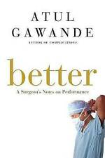 NEW Better: A Surgeon's Notes on Performance by Atul Gawande