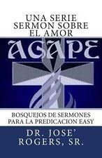 Una Serie Sermon Sobre el Amor : Bosquejos de Sermones para la Predicacion...