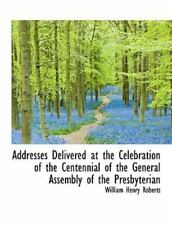 Addresses Delivered at the Celebration of the Centennial of the General Assem.