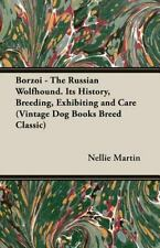 Borzoi: The Russian Wolfhound. Its History, Breeding, Exhibiting and Care: By...