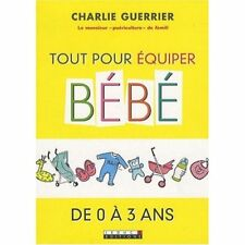 TOUT POUR ÉQUIPER BEBE DE 0 À 3 ANS -  CHARLIE GUERRI