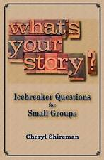 NEW What's Your Story? Icebreaker Questions for Small Groups by Cheryl Shireman