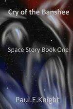 Space Story: Cry of the Banshee : Space Story Book One by Paul Knight (2014,...