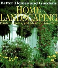 Home Landscaping : Plants Projects & Ideas for Your Yard by Better Homes Garden