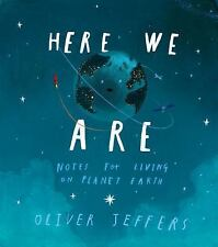 Here We Are: Notes for Living on Planet Earth by Oliver Jeffers c2017 NEW HC