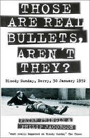 Those Are Real Bullets, Aren't They?: Bloody Sunday, Derry, 30 January 1972...