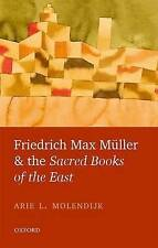 Friedrich Max Muller and the Sacred Books of the East by Arie L. Molendijk...