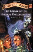 the Ghost of Sir Herbert Dungeonstone ((Dragon Slayers Academy, No.12) by Kate