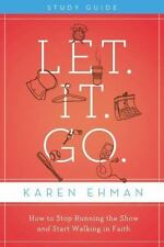 NEW Let. It. Go.: How to Stop Running the Show and Start Walking in Faith by Kar