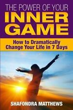 The Power of Your Inner Game : How to Dramatically Change Your Life in 7 Days...