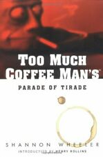 Too Much Coffee Man's Parade of Tirade by Wheeler, Shannon Paperback Book The