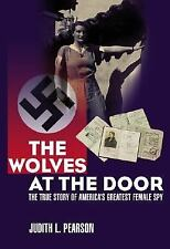 The Wolves at the Door: True Story of America's Greatest Female Spy by Pearson