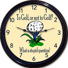 To Golf or Not to Golf? What a Stupid Question! Wall Clock Golfing Tee New 10""