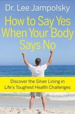 How to Say Yes When Your Body Says No: Discover the Silver Lining in-ExLibrary