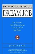 HOW TO LAND YOUR DREAM JOB: NO RESUME! AND OTHER SECRETS TO GET YOU IN-ExLibrary