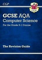 NEW GCSE COMPUTER SCIENCE AQA REVISION GUIDE - FOR THE GRADE 9-1 COURSE NEW CGP