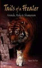 Tails of a Healer : Animals Reiki and Shamanism by Rose De Dan (2008, Paperback)