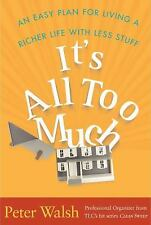 It's All Too Much : An Easy Plan for Living a Richer Life with Less Stuff by...