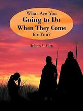 What are you Going to do When they Come for You? by Delores A. Allen (2012,...