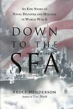 DOWN TO THE SEA: Naval Disaster and Heroism in WW2 by Henderson 2007 HC 1Ed/1