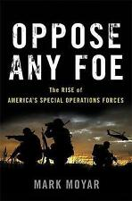 Oppose Any Foe: The Rise of America's Special Operations Forces by Moyar, Mark |