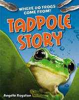 Tadpole Story. Age 6-7, above average readers by Royston, Angela (Paperback book