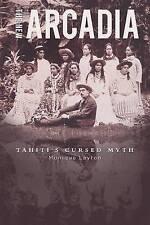 NEW The New Arcadia - Tahiti's Cursed Myth by Monique Layton