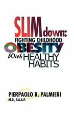 Slim Down : Fighting Childhood Obesity with Healthy Habits by Pierpaolo R....