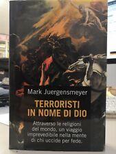 Mark Juergensmeyer TERRORISTI IN NOME DI DIO nella mente di chi uccide per fede