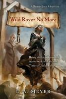 Wild Rover No More: Being the Last Recorded Account of the Life and Times of Jac