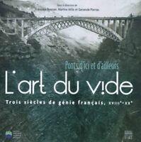 L'art du vide Ponts d'ici et d'ailleurs 3 siècles de génie français XVIII° XX°