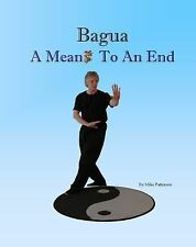 Bagua - A Means to an End (Paperback or Softback)