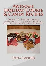 Awesome Holiday Cookie and Candy Recipes : Traditional and Not So Traditional...