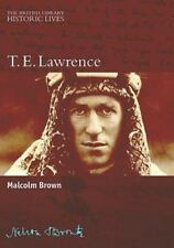 Historic Lives: T. E. Lawrence by Malcolm Brown (2003, Hardcover)