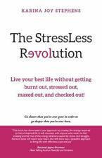 The StressLess Revolution : Live Your Best Life Without Getting Burnt Out,...
