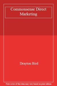 Commonsense Direct Marketing By Drayton Bird. 9781850915447