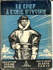 LE CHEF A L'OEIL D'IVOIRE - A. Roche 1945 - Signe de Piste - Ill. Joubert - d