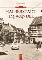 Halberstadt im Wandel Sachsen Anhalt Stadt Geschichte Bildband Bilder Buch Fotos