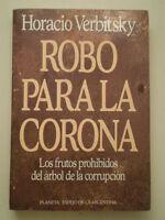 C354 ROBO PARA LA CORONA HORACIO VERBITSKY EDITORE PLANETA ARGENTINA SPAGNOLO