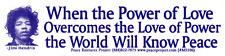 When The Power Of Love Overcomes ..- Jimi Hendrix - Small Bumper Sticker / Decal