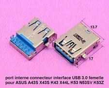 port interne USB 3.0 femelle pour ASUS A43S X43S K43 X44L K53 N53SV K53Z  .C61.4