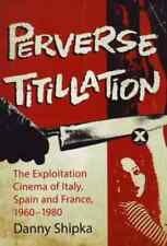 Perverse Titillation: The Exploitation Cinema of Italy, Spain and France,
