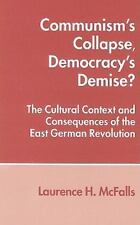 Communism's Collapse, Democracy's Demise?: The Cultural Context and Consequen...