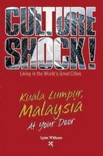 Kuala Lumpur, Malaysia at Your Door Culture Shock! At Your Door: A Survival Gui
