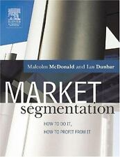 Market Segmentation : How to Do It, How to Profit from It by Ian Dunbar and...